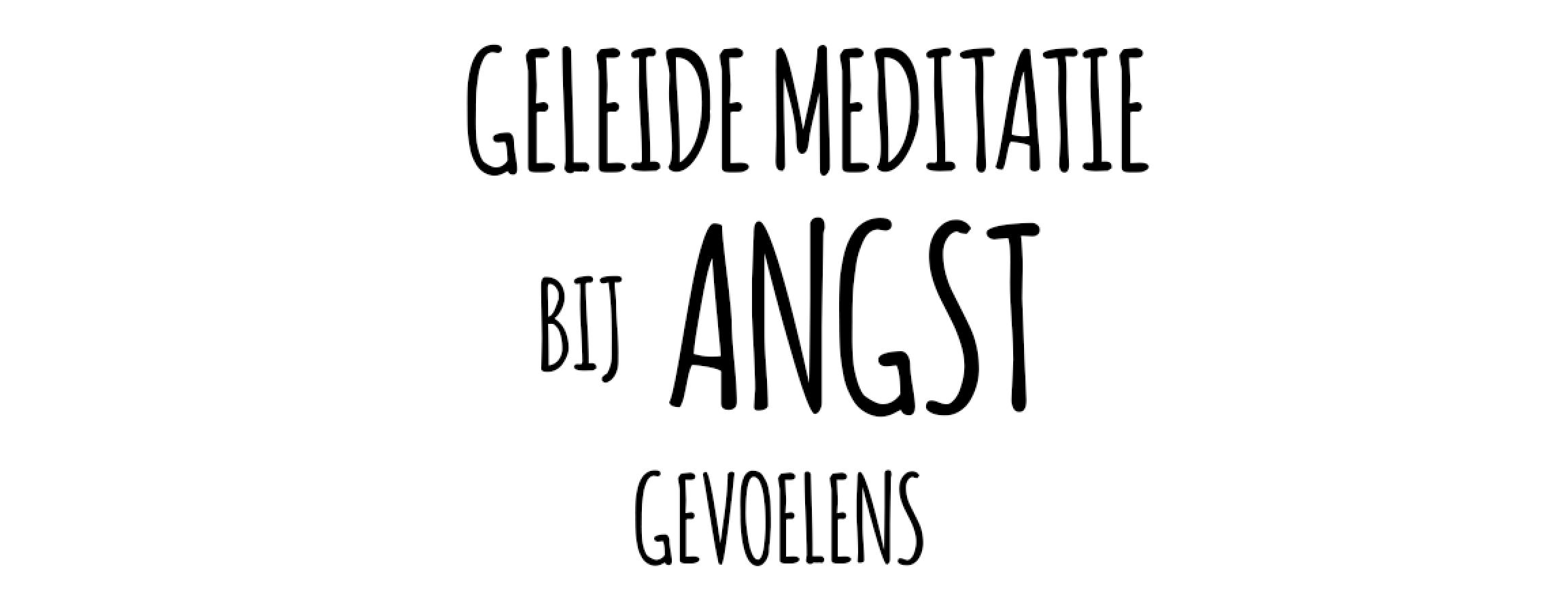 Geleide Meditatie bij Angst gevoelens